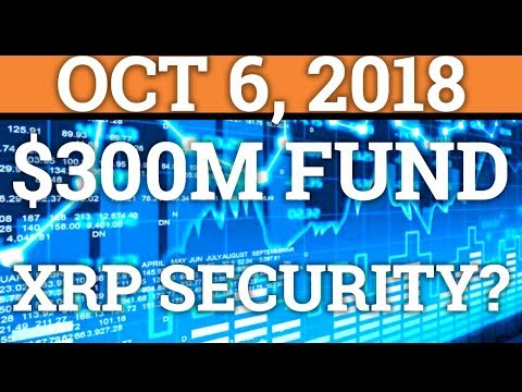 $300MILLION CRYPTOCURRENCY FUND! IS RIPPLE XRP A SECURITY? (BITCOIN BTC PRICE + TRADING + NEWS 2018)