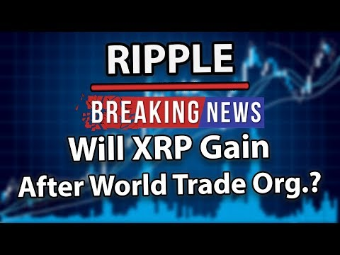 Ripple (XRP) Will XRP Gain after World Trade Organisation?