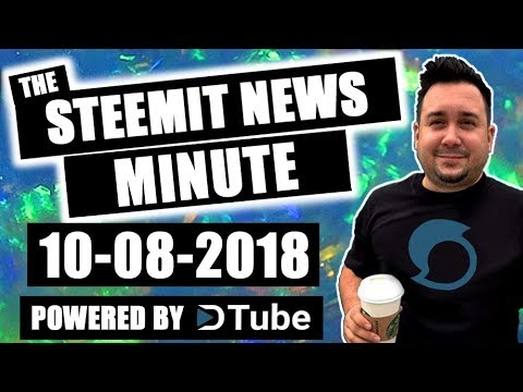The Steemit Minute Steem News Powered by Dtube 10-08-2018