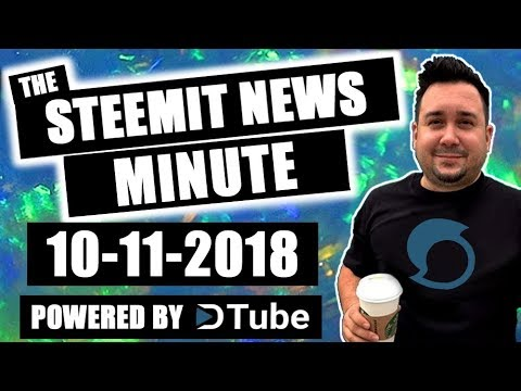 The Steemit Minute Steem News Powered by Dtube 10-11-2018
