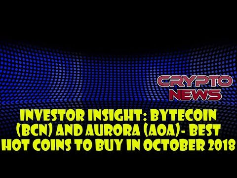 Investor Insight: Bytecoin (BCN) and Aurora (AOA)- Best Hot Coins to Buy in October 2018