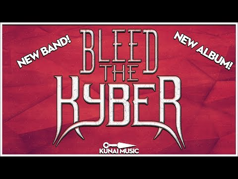 New Band and New Album! Welcome to Bleed the Kyber!
