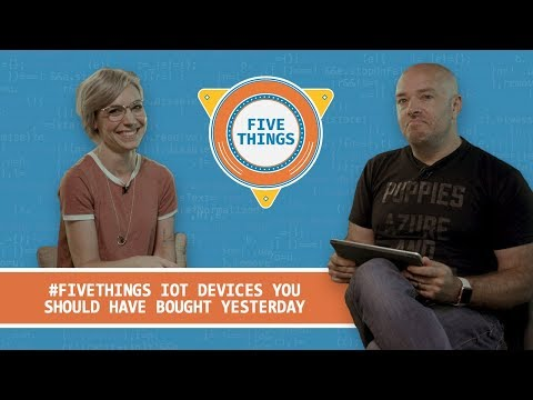 #FiveThings IoT Devices You Should Have Bought Yesterday