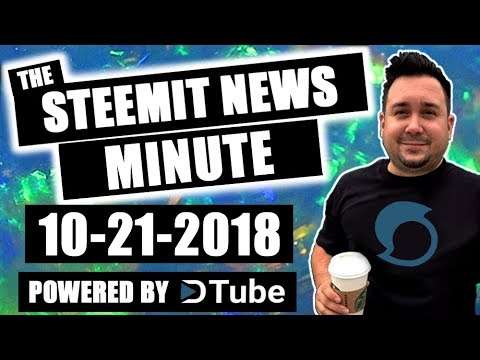 The Steemit Minute Steem News Powered by Dtube 10-21-2018