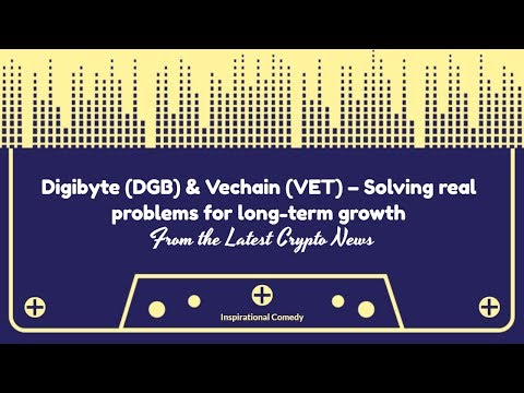 Digibyte (DGB) & Vechain (VET) – Solving real problems for long-term growth