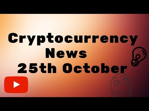 Cryptocurrency News 25th of October 2018