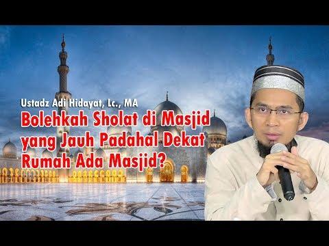 Bolehkah Sholat di Masjid yang Jauh Padahal Dekat Rumah Ada Masjid? Ustadz Adi Hidayat, Lc., MA