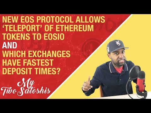 New EOS Protocol Allow 'Teleport' of ETH Tokens to EOS + Which Exchanges Have Fastest Deposit Times?