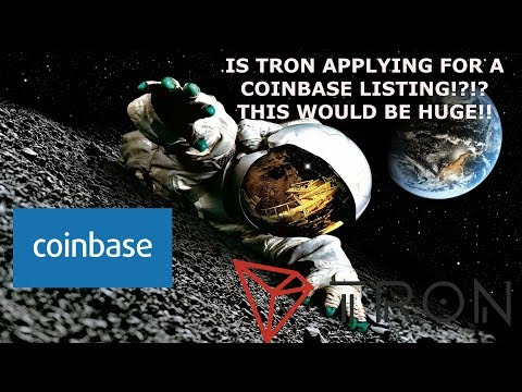 IS TRON APPLYING FOR A COINBASE LISTING!?!? THIS WOULD BE HUGE!!