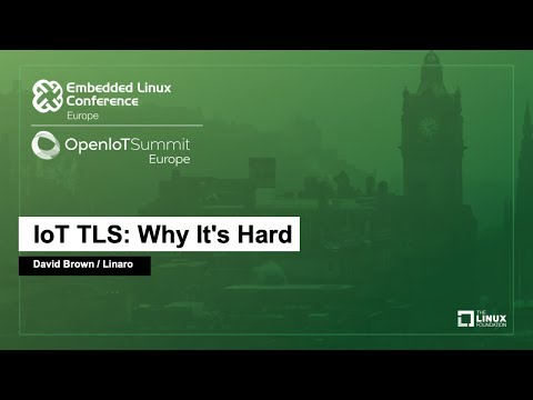 IoT TLS: Why It's Hard – David Brown, Linaro