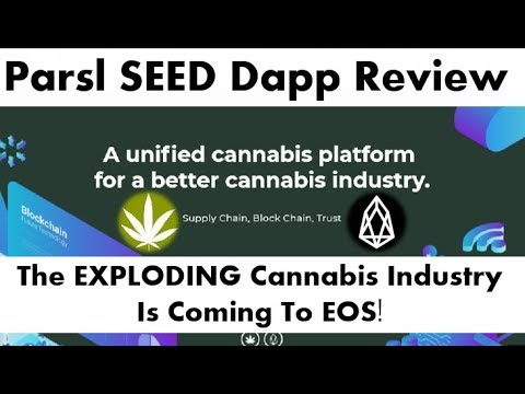 Parsl SEED Dapp Review   The EXPLODING Cannibis Industry Is Coming To EOS!