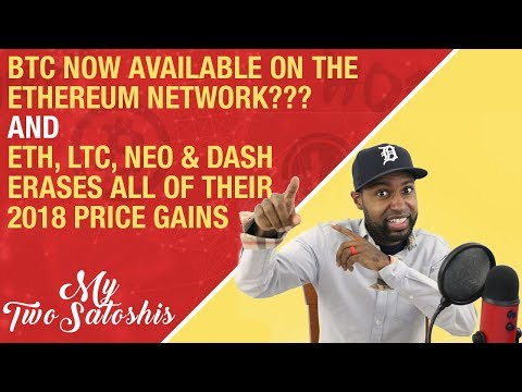 BTC Now Available on the Ethereum Network??? + ETH, LTC, NEO & DASH Erases Their 2018 Price Gains