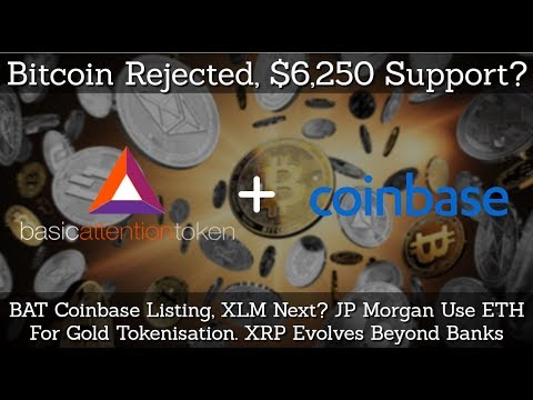 Bitcoin Rejected, $6,250 Support? BAT Coinbase Listing, XLM Next? JP Morgan Use ETH For Gold