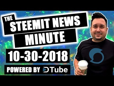 The Steemit Minute Steem News Powered by Dtube 10-30-2018