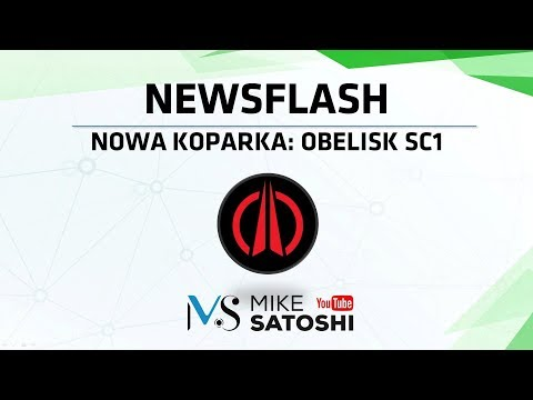 2018.11.06 – Newsflash – nowa koparka – Obelisk SC1 dla SiaCoin