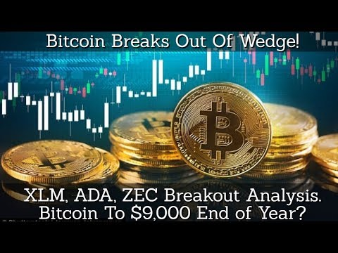 Bitcoin Breaks Out Of Wedge! XLM, ADA, ZEC Breakout Analysis. Bitcoin To $9,000 End of Year?