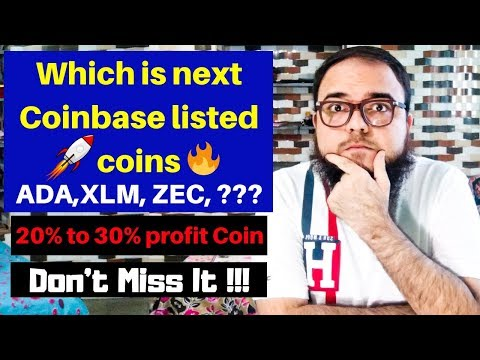 Which is next ?Coinbase listed coins – ADA,XLM, ZEC, – 20% to 30% profit Coin.
