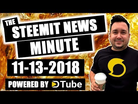 The Steemit Minute Steem News Powered by Dtube 11-13-2018