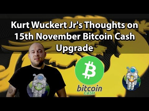 Kurt Wuckert Jr's thoughts on the 15th November Bitcoin Cash Upgrade