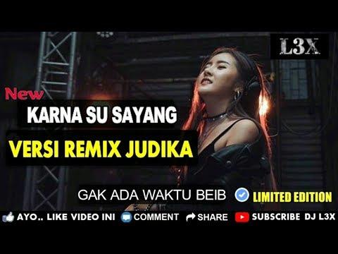 DJ GAK ADA WAKTU BEIB VS KARNA SU SAYANG JUDIKA COVER REMIX TERBARU FULL BASS by l3x bizmix