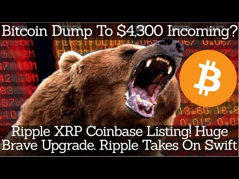 Bitcoin Dump To $4,300 Incoming? Ripple XRP Coinbase Listing! Huge Brave Upgrade