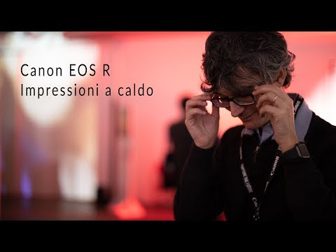 Canon EOS R impressioni a caldo