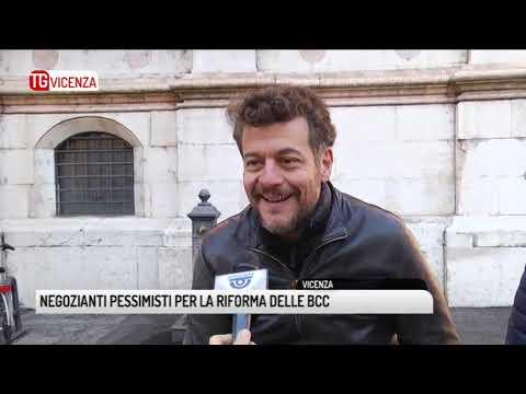 TG VICENZA (17/11/2018) – NEGOZIANTI PESSIMISTI PER LA RIFORMA DELLE BCC