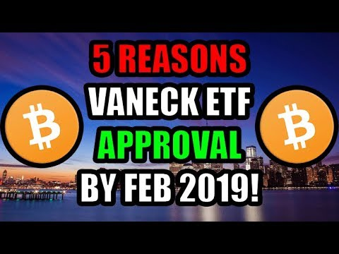 5 Reasons VanEck's Bitcoin ETF Will Be Approved February 2019 | 15k BTC End Of Year? | Crypto News