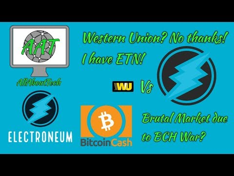 Electroneum – Western Union and others NO MATCH for ETN! Brutal Market due to BCH War?