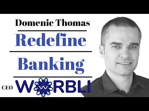 Redefine Banking – Domenic Thomas – CEO Worbli – EOS Fork