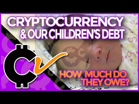 Cryptocurrency And World Debt: What Do Our Children Owe?