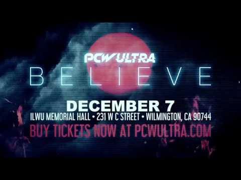12/7 – PCW ULTRA: Believe (Tix: www.PCWULTRA.com)
