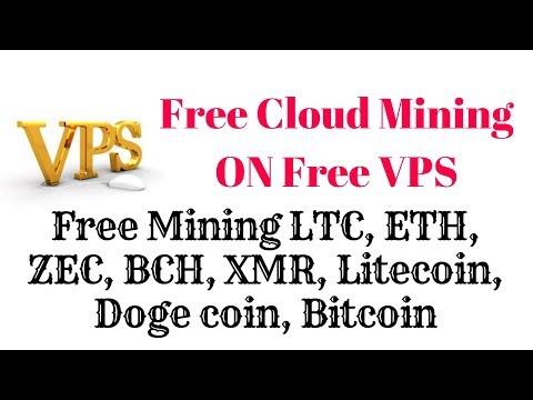 Free Mining LTC, ETH, ZEC, BCH, XMR, Litecoin, Doge coin, Bitcoin. Free Cloud Mining ON Free VPS!