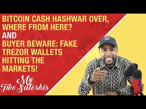 Bitcoin Cash HashWar is Over! + Buy Beware: Fake Trezor Wallets Flooding the Market!