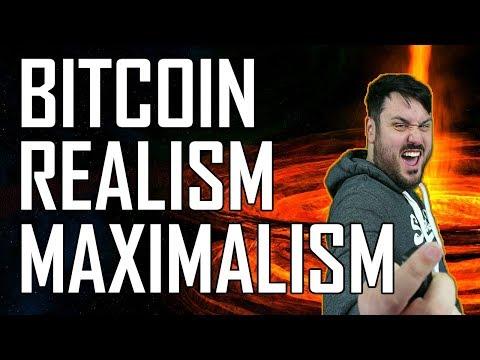 Bitcoin Realism & Maximalism