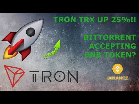 TRON TRX UP 25%!! BITTORRENT ACCEPTING BNB TOKEN?