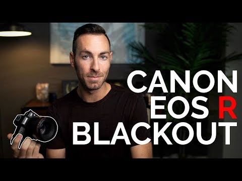 Explaining BLACKOUT on the Canon EOS R: It's BAD