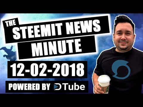 The Steemit Minute Steem News Powered by Dtube 12-02-2018
