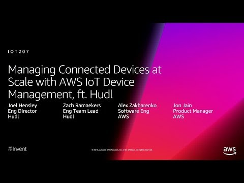 AWS re:Invent 2018: Managing Devices at Scale with AWS IoT Device Management, ft. Hudl (IOT207-R)