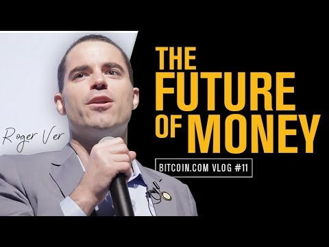 Why Bitcoin Cash Is The Future of Money – Roger Ver Vlog 11