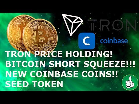 TRON PRICE HOLDING! BITCOIN SHORT SQUEEZE COMING! COINBASE COINS! SEED