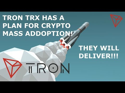 TRON TRX HAS A PLAN FOR CRYPTO MASS ADDOPTION! THEY WILL DELIVER!!!