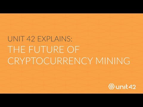 Unit 42 Explains: The Futute of Cryptocurrency Mining