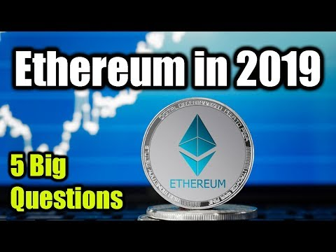 5 Big Questions for Ethereum in 2019 – Bitcoin and Cryptocurrency News Today