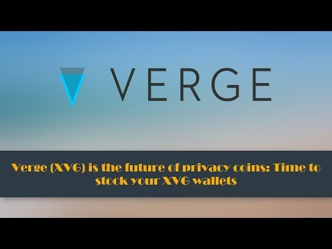 Verge (XVG) is the future of privacy coins: Time to stock your XVG wallets