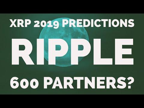 XRP Predictions for 2019 – I'm Bullish – Ripple 600 Partners?