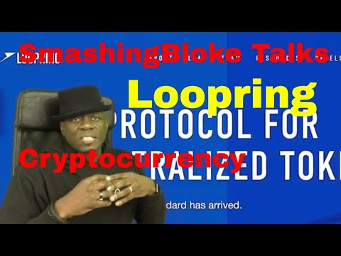 SmashingBloke Talks Loopring Cryptocurrency