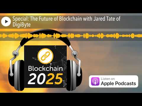 Special: The Future of Blockchain with Jared Tate of DigiByte