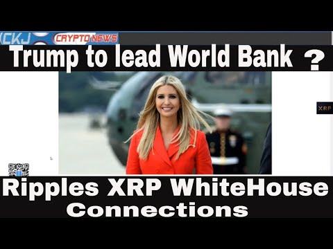 Ivanka Trump lead The World Bank ? Executive Order 13772.. Ripple XRP Connections .