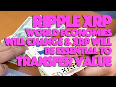 Ripple XRP: World Economies Will Change & XRP Be ESSENTIAL To Transfer Value